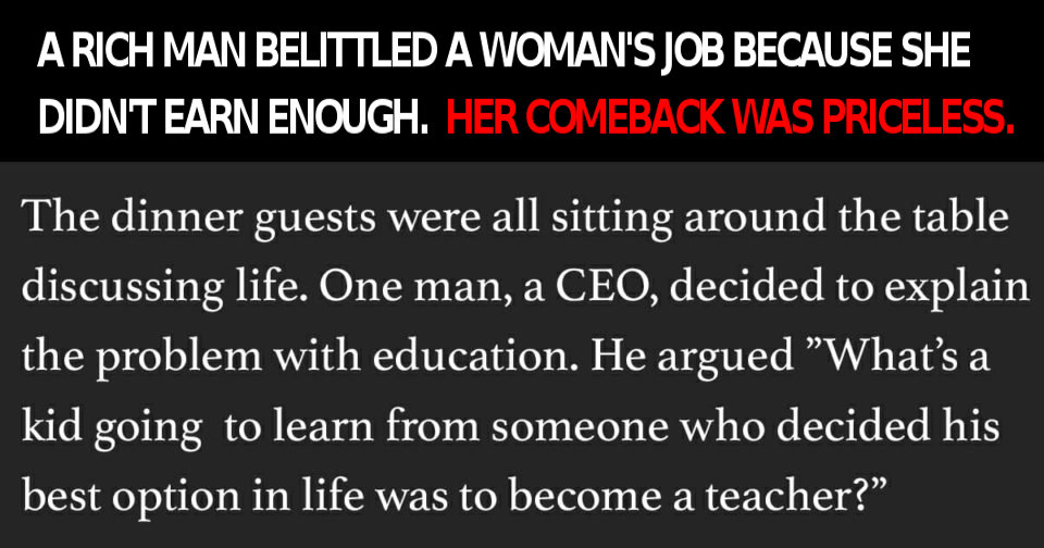 A rich man belittled a woman because she didn't earn enough. Her response left him without words